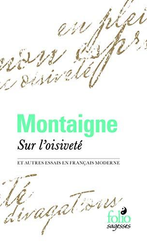 Sur l'oisivetà et autres Essais en français: Michel de Montaigne