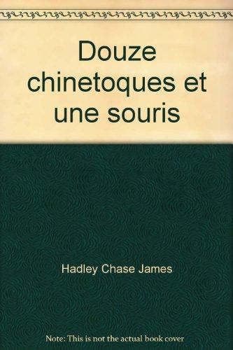 douze chinetoques et une souris: Chase James Hadley