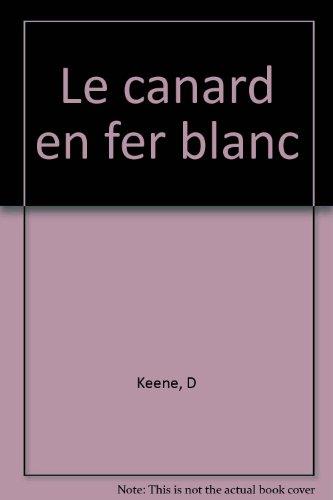 Le Canard en fer blanc: D. Keene