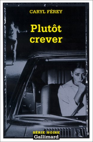 9782070499861: Plutot Crever (Serie Noire 2) (French Edition)