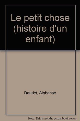 Le Petit chose : Histoire d'un enfant: Daudet, Alphonse