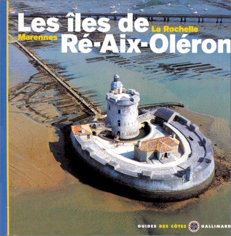 9782070507443: Les Iles de Ré - Aix - Oléron - La Rochelle, Marennes