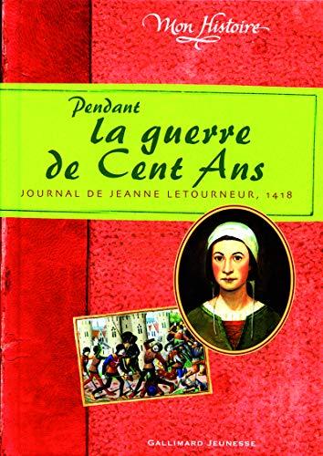 9782070516964: Pendant la guerre de Cent Ans: Journal de Jeanne Letourneur, 1418