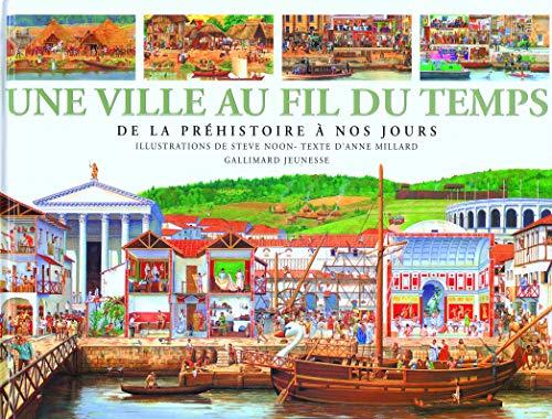 Une Ville au fil du temps: De la préhistoire à nos jours (207052194X) by Anne Millard; Steve Noon