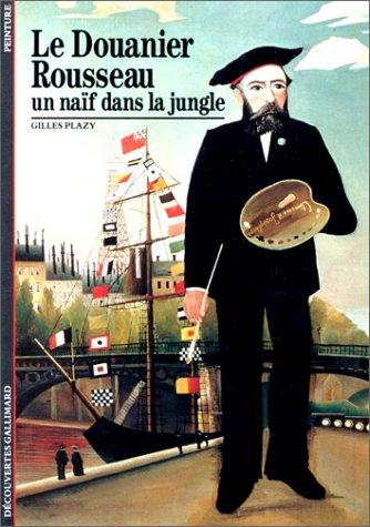9782070531974: Le douanier Rousseau: Un naïf dans la jungle (Découvertes Gallimard) (French Edition)