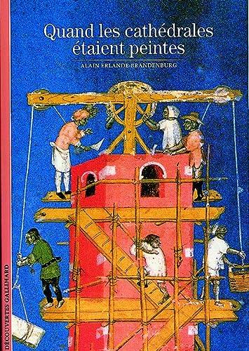 Quand les cathà drales à taient peintes: Alain Erlande-Brandenburg