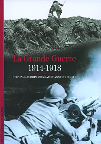 La Grande Guerre : 1914-1918: Stphane Audoin-Rouzeau, Annette