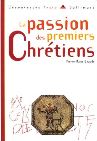 9782070534609: La Passion des premiers chrétiens