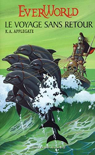 Ever World, tome 3 : Le Voyage sans retour: Katherine A. Applegate