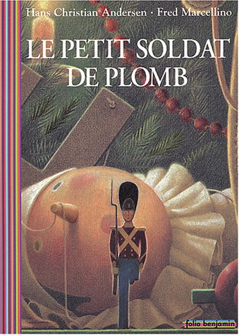 Le Petit Soldat de plomb: Hans Christian Andersen