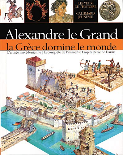9782070541980: Alexandre le Grand, La Grèce domine le monde (French Edition)