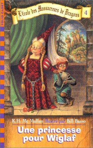 L'Ecole des massacreurs de dragons, tome 4: Une princesse pour Wiglaf (2070542076) by Mc Mullan, K.-H.; Basso, Bill; Rubio, Vanessa