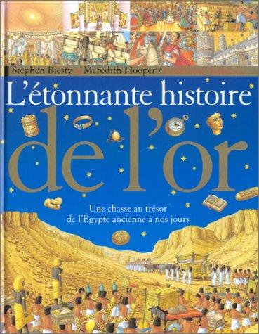 9782070551521: L'étonnante histoire de l'or. Une chasse au trésor de l'Egypte ancienne à nos jours: UNE CHASSE AU TRESOR DE L'EGYPTE ANCIENNE A NOS JOURS