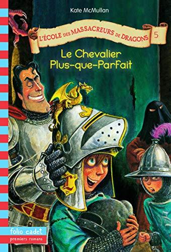 9782070558858: L'école des massacreurs de dragons, tome 5 : Le Chevalier Plus-que-parfait
