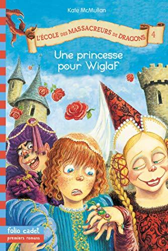 9782070559084: L'école des massacreurs de dragons, tome 4 : Une princesse pour Wiglaf