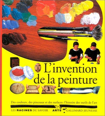 L'invention de la peinture: DES COULEURS, DES: Fontanel, Béatrice; Harcourt,