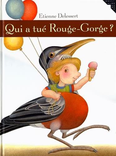 QUI A TUE ROUGE-GORGE ? (ALBUMS JEUNESSE) (9782070569823) by DELESSERT, ETIENNE