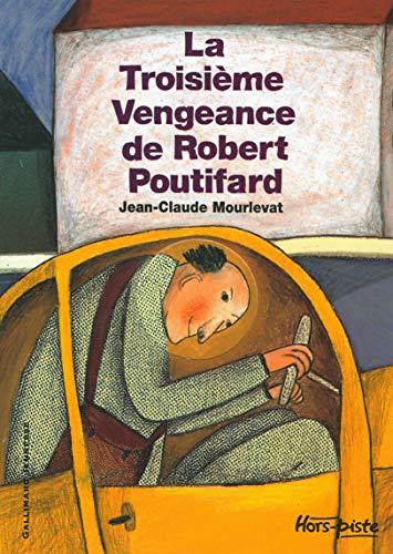 9782070569892: La Troisième Vengeance de Robert Poutifard (French Edition)