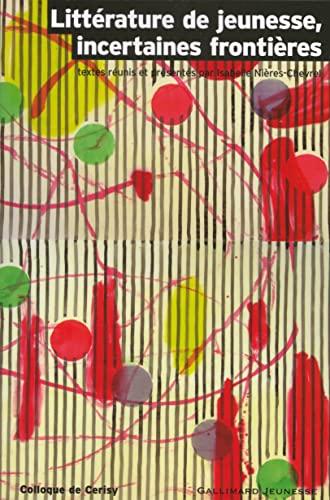 9782070570225: Littérature de jeunesse, incertaines frontières: Colloque de Cerisy la Salle (juin 2004)