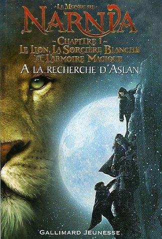 9782070572946: Le Monde de Narnia : Le Lion, La Sorcière Blanche et l'Armoire Magique : Chapitre 1, A la recherche d'Aslan (adaptation du film)