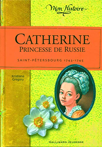 Catherine, princesse de Russie (French edition) (2070577678) by Kristiana Gregory