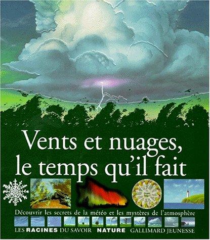 9782070583836: Vents et nuages, le temps qu'il fait : D�couvrir les secrets de la m�t�o et les myst�res de l'atmosph�re
