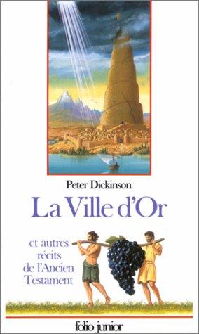 La Ville d'or et autres récits de l'Ancien Testament (2070585123) by Peter Dickinson