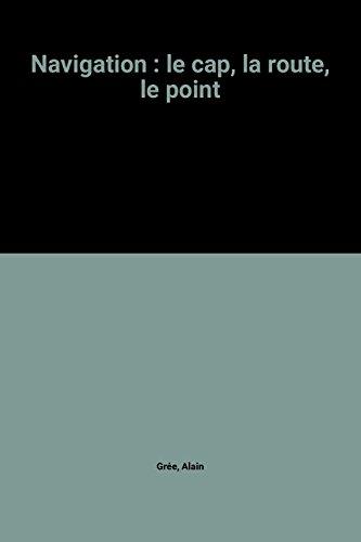 9782070601745: Navigation : le cap, la route, le point