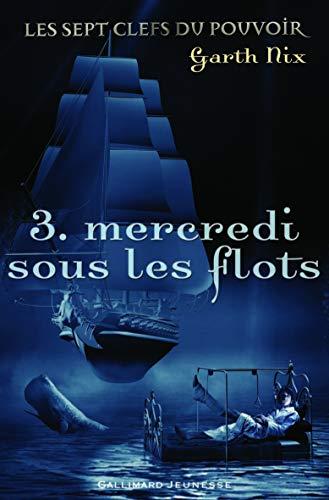 9782070611492: Les sept clefs du pouvoir, Tome 3 : Mercredi sous les flots