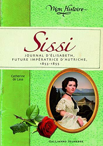 9782070613267: Sissi: Journal d'Élisabeth, future impératrice d'Autriche, 1853-1855