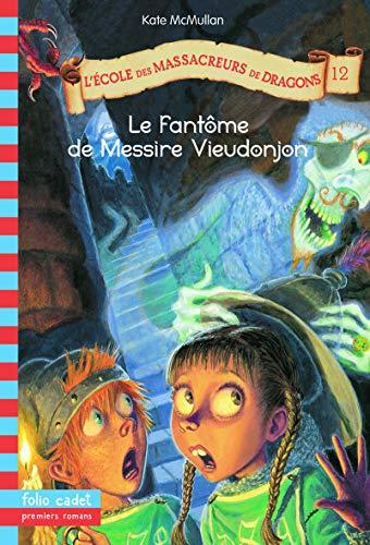L'Ecole des Massacreurs de Dragons, Tome 12: Le fantome de Messire Vieudonjon (2070614999) by Bill Basso
