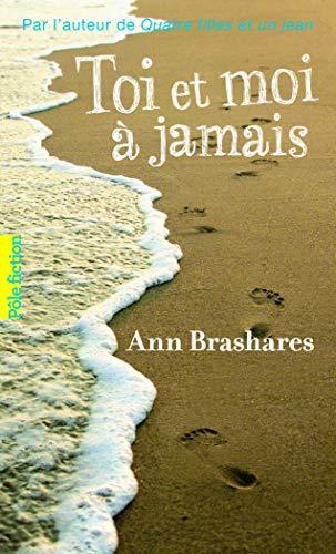 TOI ET MOI À JAMAIS: BRASHARES ANN