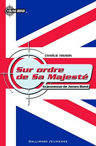 JEUNESSE DE JAMES BOND (LA) T.05 : SUR ORDRE DE SA MAJESTÉ: HIGSON CHARLIE