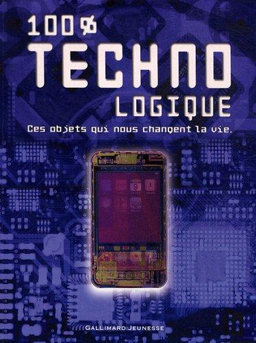 9782070627165: 100% technologique : Ces objets qui nous changent la vie