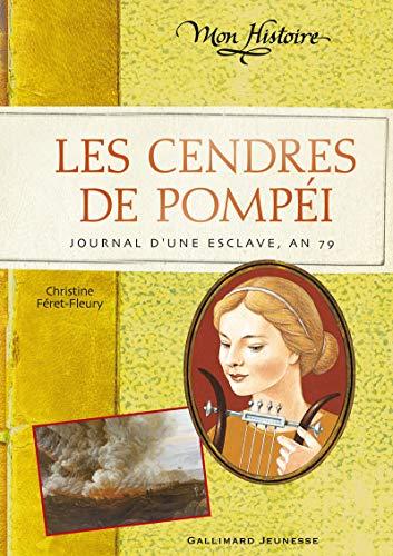CENDRES DE POMPÉI (LES) : JOURNAL D'UNE ESCLAVE AN 79: FERET-FLEURY CHRISTINE