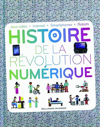 Histoire de la révolution numérique: Jeux vidéo - Internet -...
