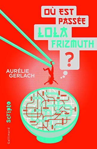 OÙ EST PASSÉ LOLA FRIZMUTH: GERLACH AUR�LIE