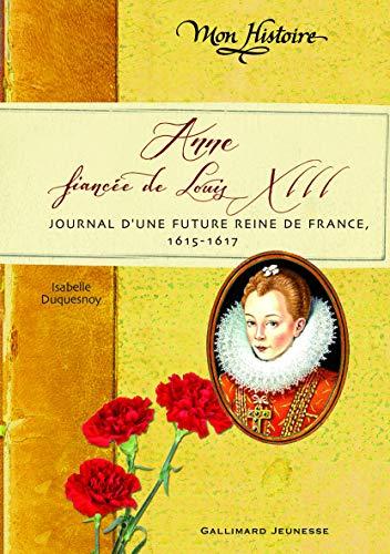 9782070647095: Anne, fiancée de Louis XIII: Journal d'une future reine de France, 1614-1617