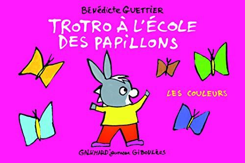 TROTRO À L'ÉCOLE DES PAPILLONS: LES COULEURS: GUETTIER B�N�DICTE