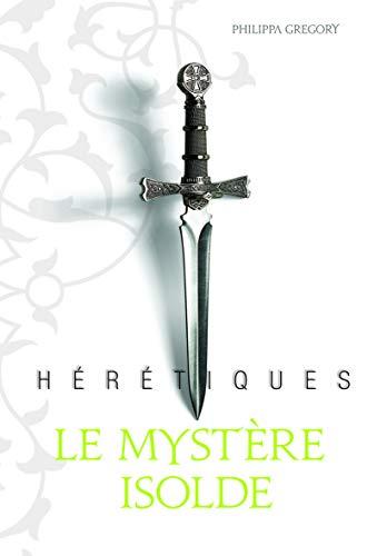 HÉRÉTIQUES T.01 : LE MYSTÈRE ISOLDE: GREGORY PHILIPPA