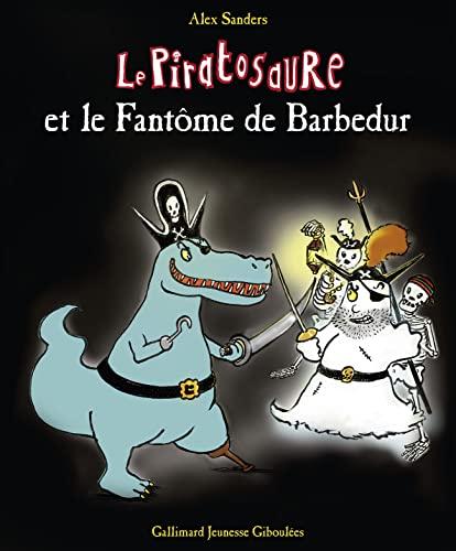 PIRATOSAURE ET LE FANTÔME DE BARBEDUR (LE): SANDERS ALEX