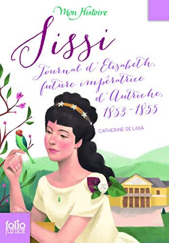 9782070668380: Sissi: Journal d'Élisabeth, future impératrice d'Autriche, 1853-1855