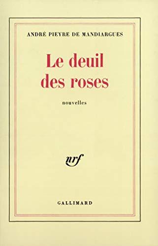 Le deuil des roses: Nouvelles (French Edition) (2070700445) by André Pieyre de Mandiargues