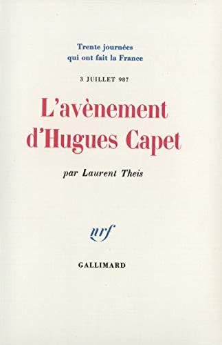 L'avènement d'Hugues Capet. 3 Juillet 987.: Theis, Laurent.