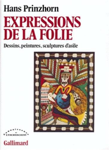 9782070701735: Expressions de la folie: Dessins, peintures, sculptures d'asile