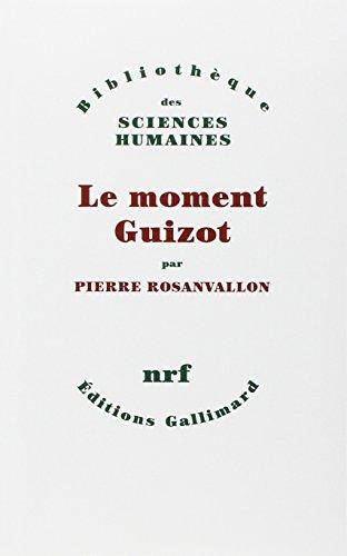 Le moment Guizot (Bibliotheque des sciences humaines) (French Edition): Rosanvallon, Pierre