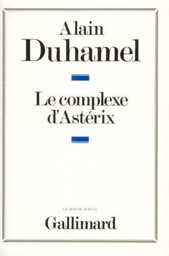 Le complexe d'AsteÌ rix: Essai sur le caracteÌ re politique des Français (Le Monde actuel) (...