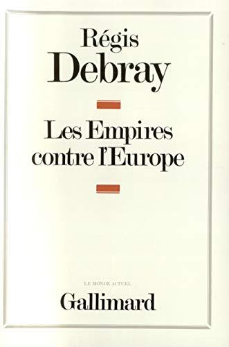 Les Empires contre l'Europe.: DEBRAY, R�GIS.