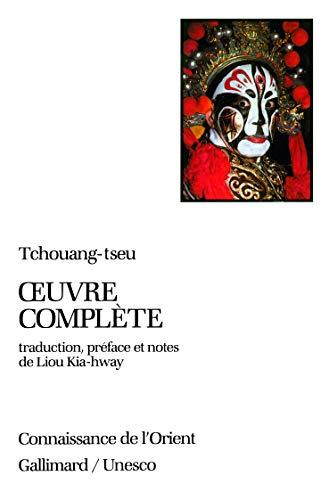 L'oeuvre complète de Tchouang-tseu (Text in French): Tchouang-tseu; Kia-hway Liou