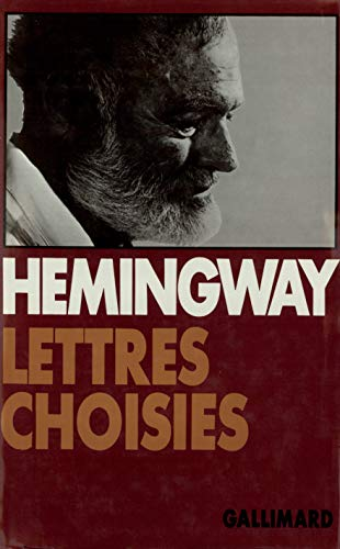Lettres choisies, 1917-1961: Hemingway, Ernest; Baker, Carlos Heard